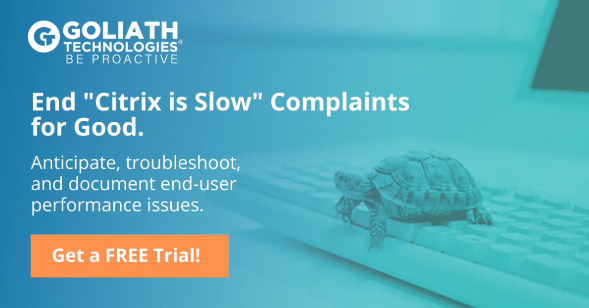 End Citrix is Slow Complaints with Goliath Free Trial